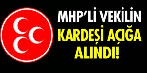 MHP'li milletvekilinin kardeşi FETÖ'den açığa alındı
