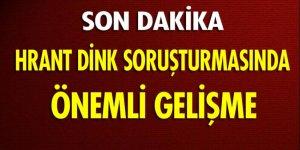 Hrant Dink soruşturmasında önemli gelişme