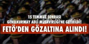 15 Temmuz sonrası Genelkurmay Adli Müşavirliği'ne getirilen tuğgenerale FETÖ'den gözaltı!
