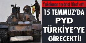 'PYD 15 Temmuz'da Türkiye'ye girecekti'