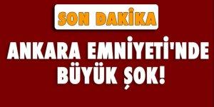 Ankara Emniyeti'nde büyük şok!