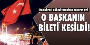 Demokrasi nöbeti tutanlara dil uzatan başkanın bileti kesildi