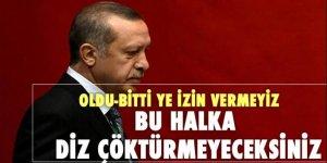 Erdoğan: Bu halka diz çöktüremeyeceksiniz!