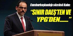 İbrahim Kalın: Sınır DAEŞ'ten YPG'den temizlenecek