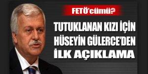 Hüseyin Gülerce'den tutuklanan kızı için flaş açıklama!