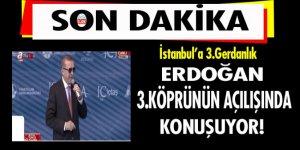 Erdoğan 3. köprünün açılışında konuşuyor