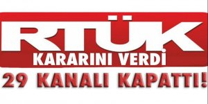 RTÜK kararını verdi! 29 kanalı kapandı