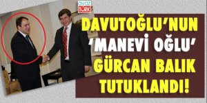 Davutoğlu'nun 'manevi oğlu' Gürcan Balık tutuklandı