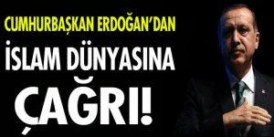 Cumhurbaşkanı Recep Tayyip Erdoğan'dan İslam dünyasına çağrı!