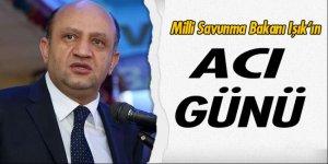 Milli Savunma Bakanı Işık'ın acı günü
