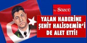 Sözcü yalan haberine Şehit Halisdemir'i de alet etti!