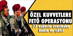 FETÖ operasyonu Özel Kuvvetlerde! 77 askerde aynı şey çıktı...