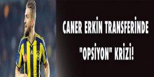Caner Erkin transferinde 'opsiyon' krizi!