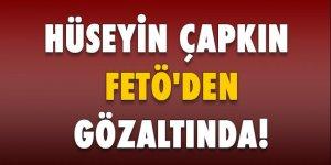 Hüseyin Çapkın'a FETÖ'den gözaltı!