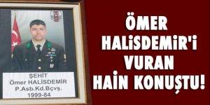 Ömer Halisdemir'i şehit eden hain konuştu!