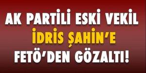 AK Partili İdris Şahin'e FETÖ'den gözaltı!