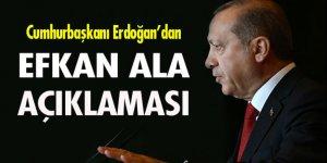Cumhurbaşkanı Erdoğan'dan 'Efkan Ala' açıklaması