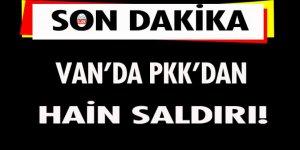 Van'da PKK'dan hain saldırı!