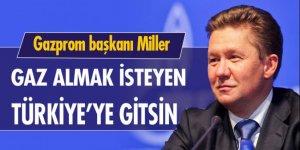 'Gaz satın almak isteyen Türkiye'ye gitsin'