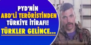 PYD'nin, ABD'li teröristinden Türkiye itirafı: Türkler gelince...