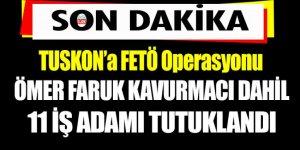 Ömer Faruk Kavurmacı ve 11 FETÖ'cü iş adamı daha tutuklandı..