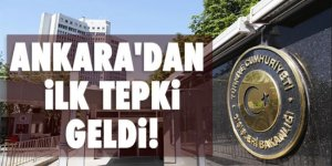 Ankara'dan ilk tepki geldi