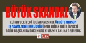 Gelir İdaresi Daire Başkanı için Edirne'deki FETÖ iddianamesinde şok ifadeler!