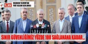Başbakan Yıldırım: Sınır güvenliğimiz yüzde 100 teminat altına alınacak'