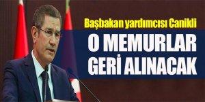 Nurettin Canikli: O memurlar geri alınacak