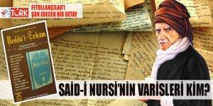 Fetullahçıların bir yalanı daha çöktü! Said Nursî'nin varisleri kim?