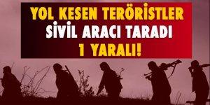 Yol kesen teröristler sivil aracı taradı!