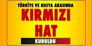Türkiye ve Rusya arasında kırmızı hat...