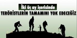 Bakan Elvan: 2-3 ay içinde ülkeyi teröristlerden temizleyeceğiz!
