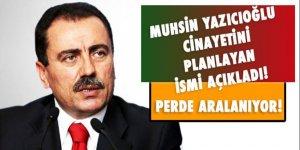 Muhsin Yazıcıoğlu cinayetinin perdesi aralandı