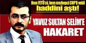 CHP'li Eren Erdem'den, Yavuz Sultan Selim'e hakaret!