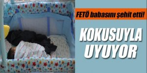 Şehit babasının kokusuyla uyuyor
