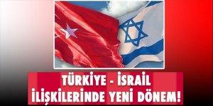 Türkiye - İsrail ilişkilerinde yeni dönem!