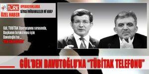 Gül'den Davutoğlu'na 'TUBİTAK' Telefonu!
