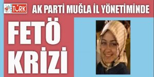 AK Parti Muğla İl Yönetiminde 'FETÖ' krizi!