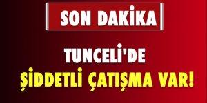 Tunceli'de çok şiddetli çatışma!