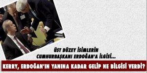 Kerry, Erdoğan'ın yanına kadar gelip ne bilgisi verdi?