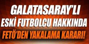 Galatasaraylı eski futbolcu için yakalama kararı