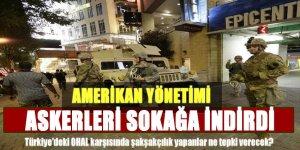 Amerikan yönetimi askerleri sokağa indirdi!