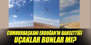 Cumhurbaşkanı Erdoğan'ın bahsettiği uçaklar bunlar mı?