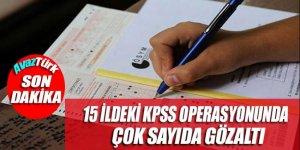 15 İldeki KPSS operasyonunda çok sayıda gözaltı kararı verildi