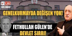 Genelkurmayda değişen yok: Fethullah Gülen de devlet sırrı!