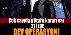 27 ilde Eş zamanlı dev FETÖ operasyonu!