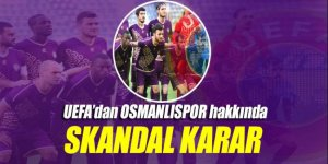 UEFA Osmanlıspor hakkında skandal bir karara imza attı!