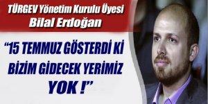 Bilal Erdoğan: '15 Temmuz gösterdi ki bizim gidecek yerimiz yok'