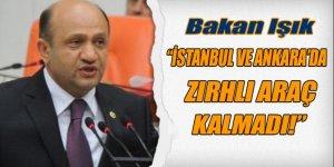Bakan Işık: Bugün itibariyle Ankara ve İstanbul'da zırhlı araç hiç kalmadı